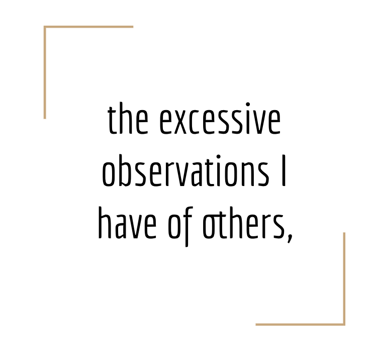 the excessive observation i have of others